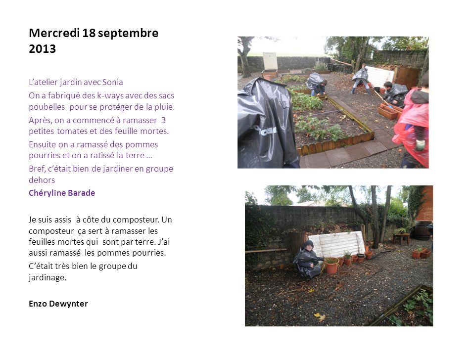 Mercredi 18 septembre 2013 Latelier jardin avec Sonia On a fabriqué des k-ways avec des sacs poubelles pour se protéger de la pluie.