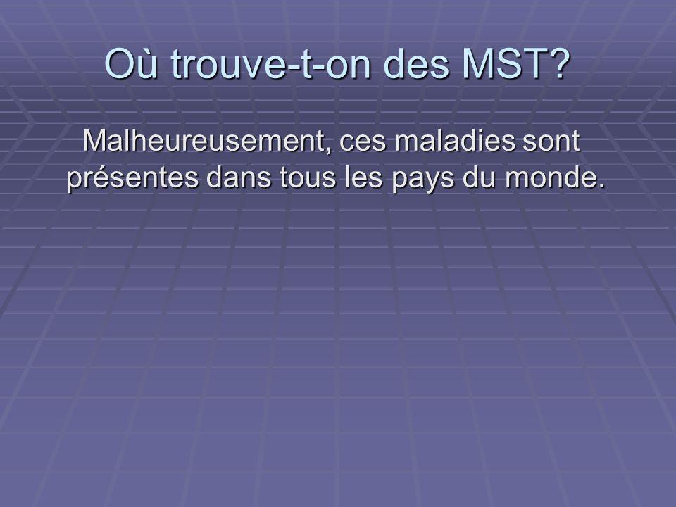 Où trouve-t-on des MST? Malheureusement, ces maladies sont présentes dans tous les pays du monde. Malheureusement, ces maladies sont présentes dans to
