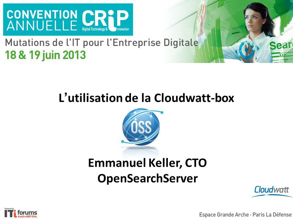 Lutilisation de la Cloudwatt-box Emmanuel Keller, CTO OpenSearchServer