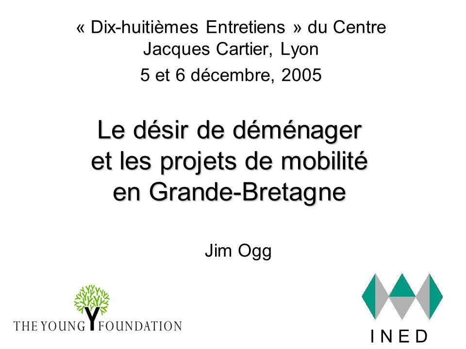 Le désir de déménager et les projets de mobilité en Grande-Bretagne « Dix-huitièmes Entretiens » du Centre Jacques Cartier, Lyon 5 et 6 décembre, 2005