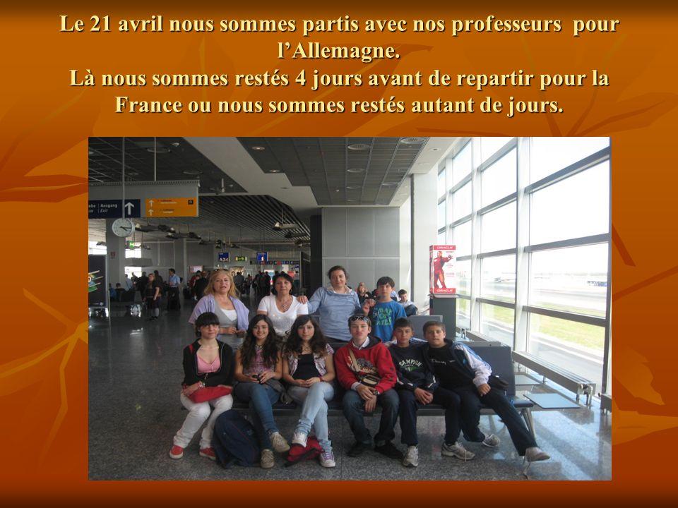 Le 21 avril nous sommes partis avec nos professeurs pour lAllemagne.