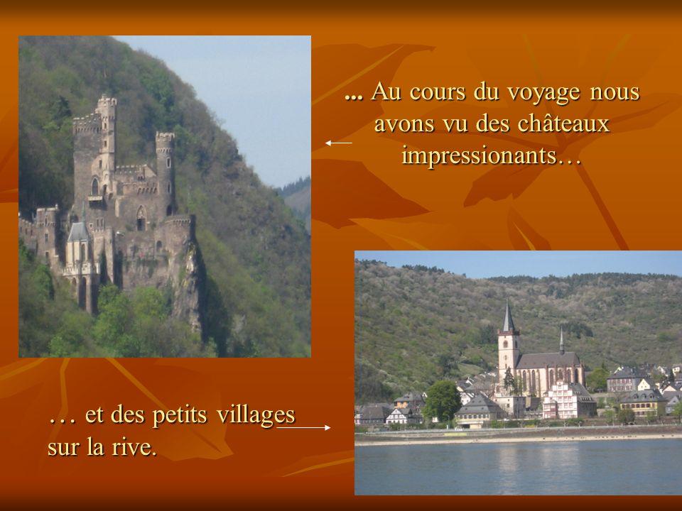 ... Au cours du voyage nous avons vu des châteaux impressionants… … et des petits villages sur la rive.