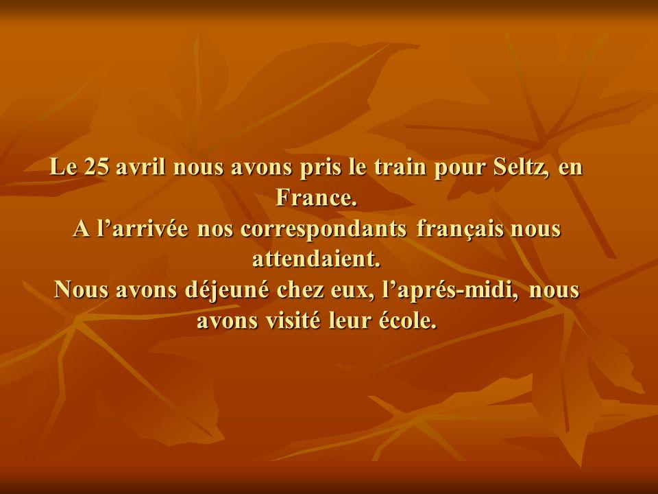 Le 25 avril nous avons pris le train pour Seltz, en France.