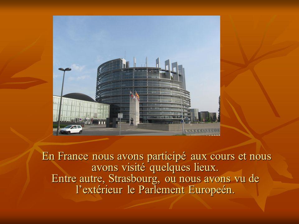 En France nous avons participé aux cours et nous avons visité quelques lieux.