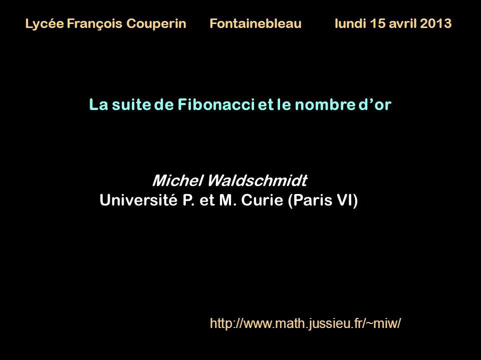 La suite de Fibonacci et le nombre dor Michel Waldschmidt Université P. et M. Curie (Paris VI) http://www.math.jussieu.fr/~miw/ Lycée François Couperi