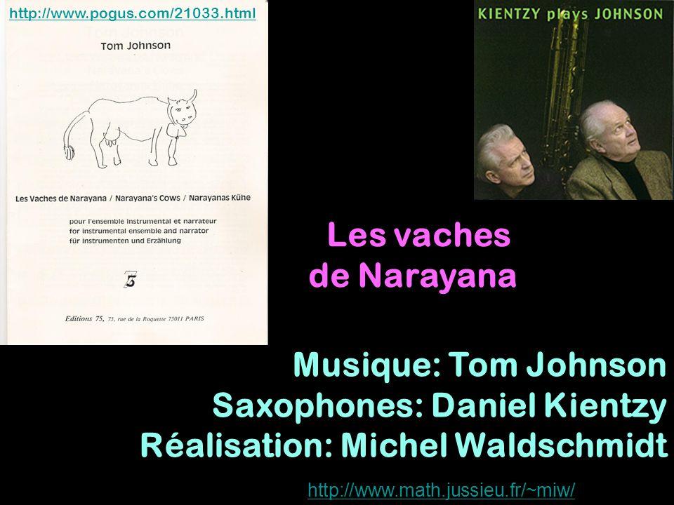 http://www.math.jussieu.fr/~miw/ Les vaches de Narayana Musique: Tom Johnson Saxophones: Daniel Kientzy Réalisation: Michel Waldschmidt http://www.pog