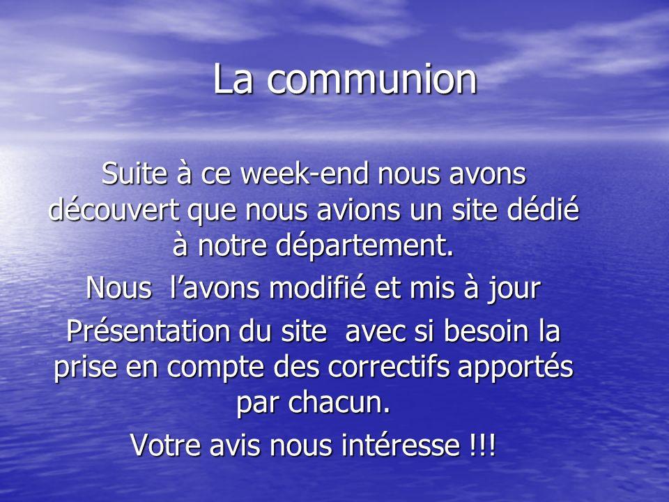 La communion Suite à ce week-end nous avons découvert que nous avions un site dédié à notre département.