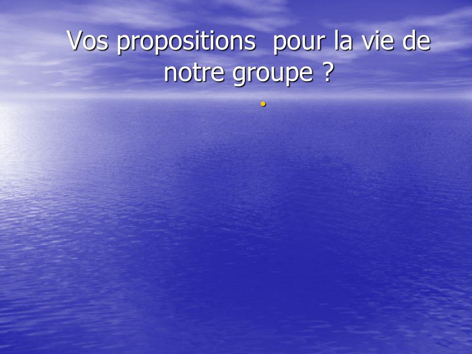 Vos propositions pour la vie de notre groupe ?
