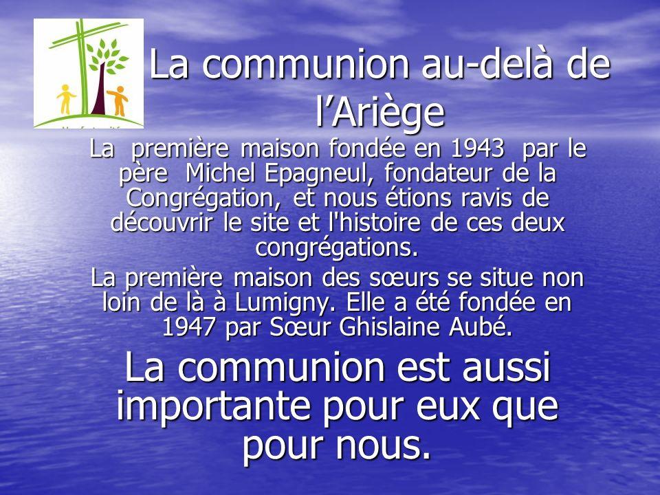 La communion au-delà de lAriège La première maison fondée en 1943 par le père Michel Epagneul, fondateur de la Congrégation, et nous étions ravis de découvrir le site et l histoire de ces deux congrégations.