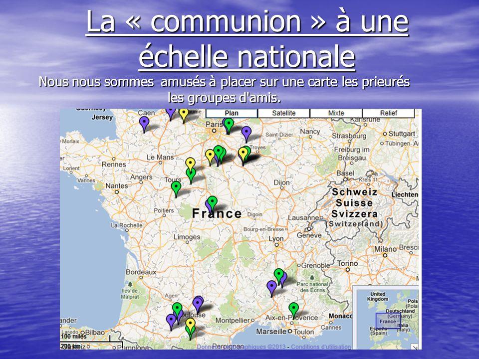 La « communion » à une échelle nationale Nous nous sommes amusés à placer sur une carte les prieurés les groupes d'amis.