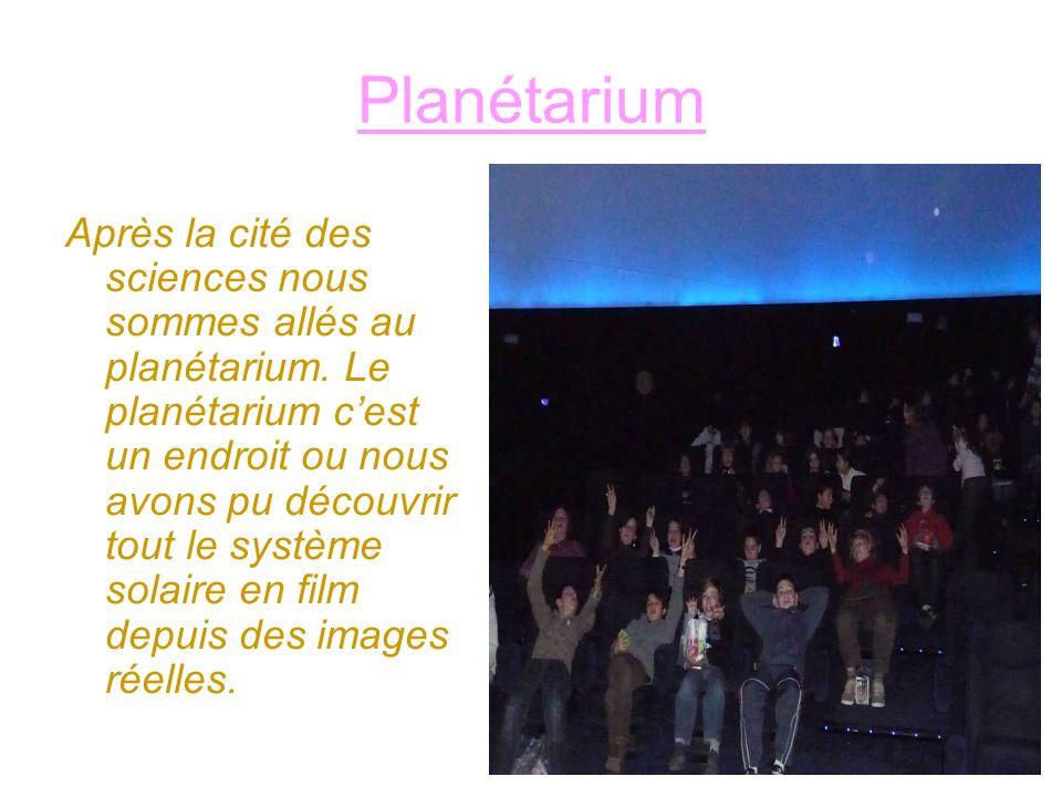 Planétarium Après la cité des sciences nous sommes allés au planétarium. Le planétarium cest un endroit ou nous avons pu découvrir tout le système sol