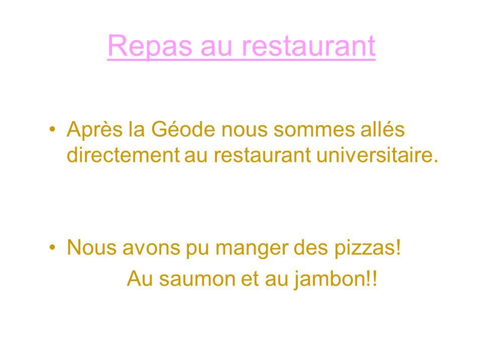 Repas au restaurant Après la Géode nous sommes allés directement au restaurant universitaire. Nous avons pu manger des pizzas! Au saumon et au jambon!