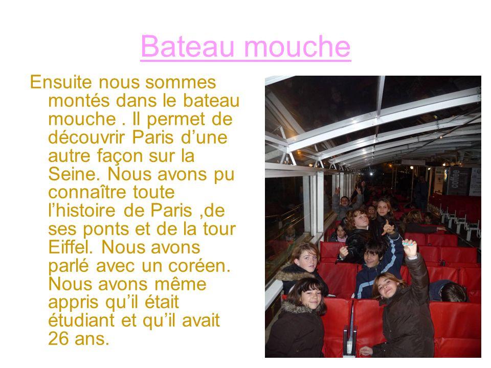 Bateau mouche Ensuite nous sommes montés dans le bateau mouche. Il permet de découvrir Paris dune autre façon sur la Seine. Nous avons pu connaître to