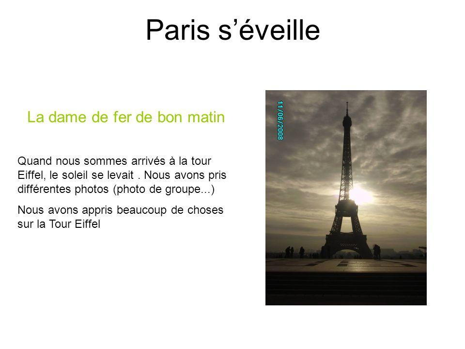Paris séveille La dame de fer de bon matin Quand nous sommes arrivés à la tour Eiffel, le soleil se levait. Nous avons pris différentes photos (photo