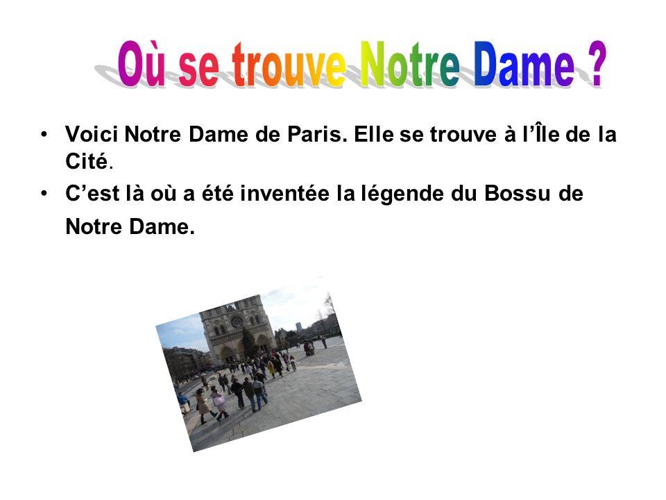 Voici Notre Dame de Paris. Elle se trouve à lÎle de la Cité. Cest là où a été inventée la légende du Bossu de Notre Dame.
