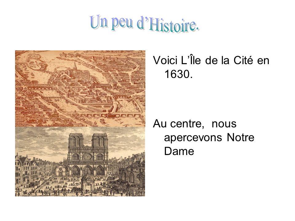 Voici LÎle de la Cité en 1630. Au centre, nous apercevons Notre Dame