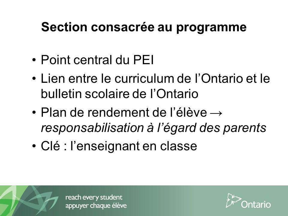 Section consacrée au programme Point central du PEI Lien entre le curriculum de lOntario et le bulletin scolaire de lOntario Plan de rendement de lélève responsabilisation à légard des parents Clé : lenseignant en classe
