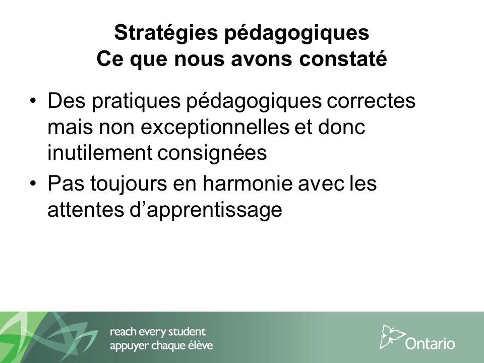 Stratégies pédagogiques Ce que nous avons constaté Des pratiques pédagogiques correctes mais non exceptionnelles et donc inutilement consignées Pas toujours en harmonie avec les attentes dapprentissage