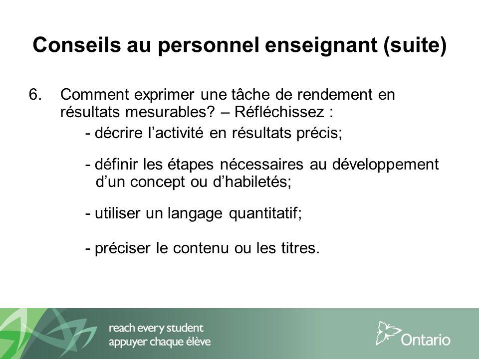 Conseils au personnel enseignant (suite) 6.Comment exprimer une tâche de rendement en résultats mesurables.