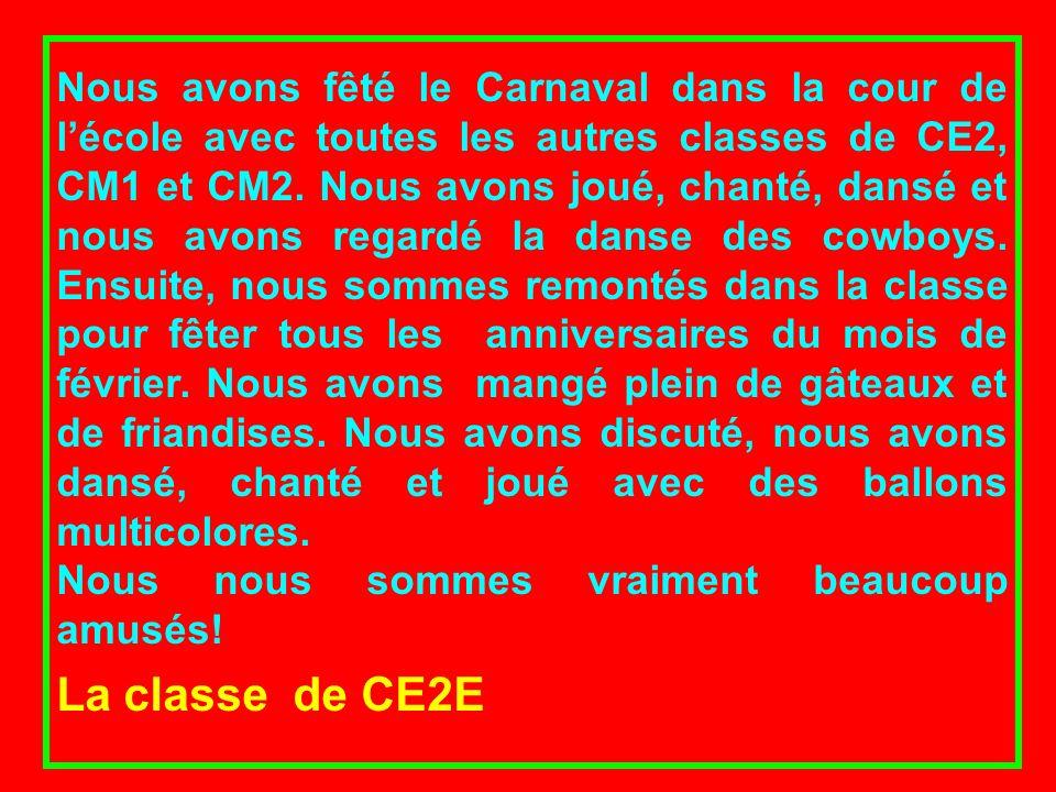 Nous avons fêté le Carnaval dans la cour de lécole avec toutes les autres classes de CE2, CM1 et CM2. Nous avons joué, chanté, dansé et nous avons reg