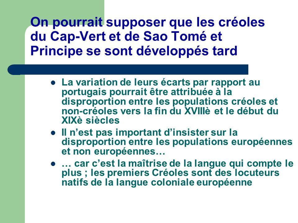 On pourrait supposer que les créoles du Cap-Vert et de Sao Tomé et Principe se sont développés tard La variation de leurs écarts par rapport au portug