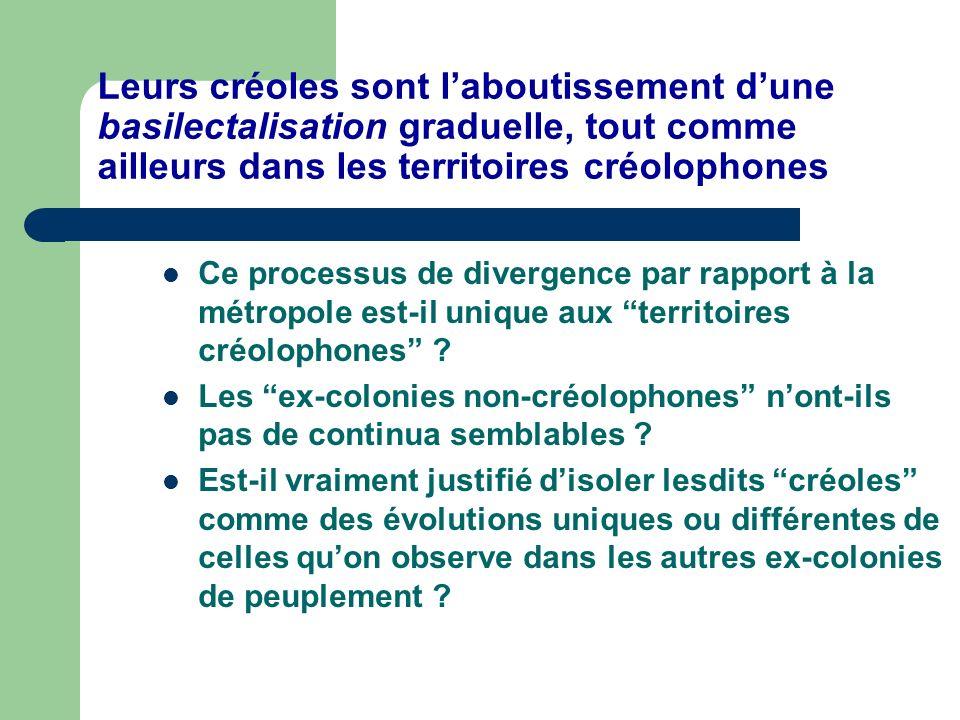 Leurs créoles sont laboutissement dune basilectalisation graduelle, tout comme ailleurs dans les territoires créolophones Ce processus de divergence par rapport à la métropole est-il unique aux territoires créolophones .