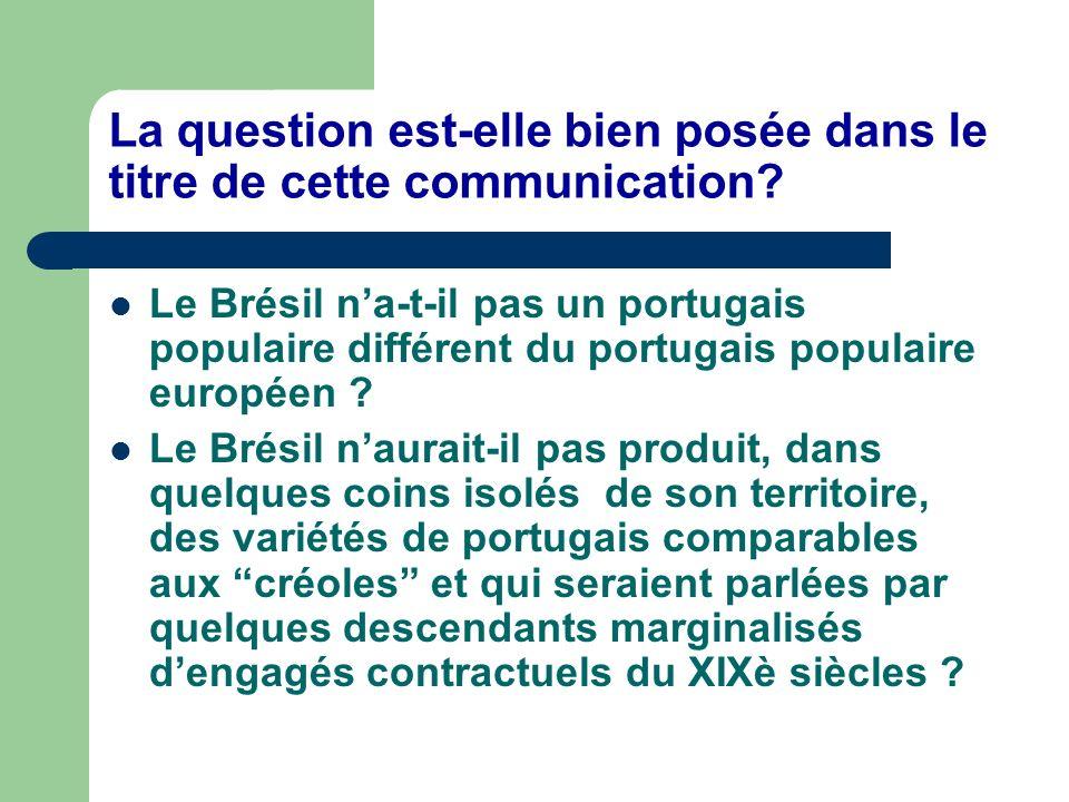La question est-elle bien posée dans le titre de cette communication? Le Brésil na-t-il pas un portugais populaire différent du portugais populaire eu