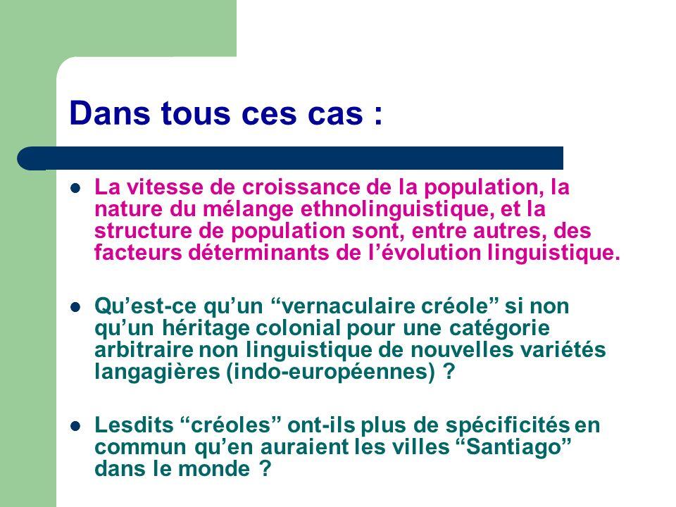Dans tous ces cas : La vitesse de croissance de la population, la nature du mélange ethnolinguistique, et la structure de population sont, entre autres, des facteurs déterminants de lévolution linguistique.