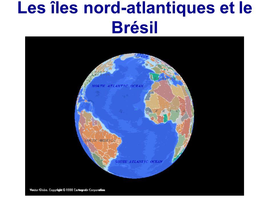 Les îles nord-atlantiques et le Brésil