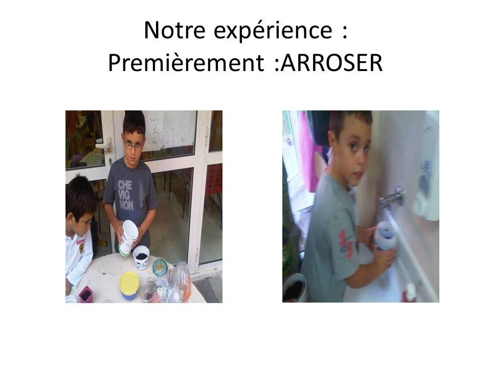 Notre expérience : Premièrement :ARROSER