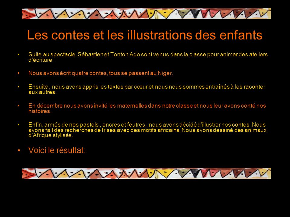 Réaction du public : franche rigolade. Certains contes ont bien fait rire les enfants surtout celui de la girafe dans la brousse de Niamey.