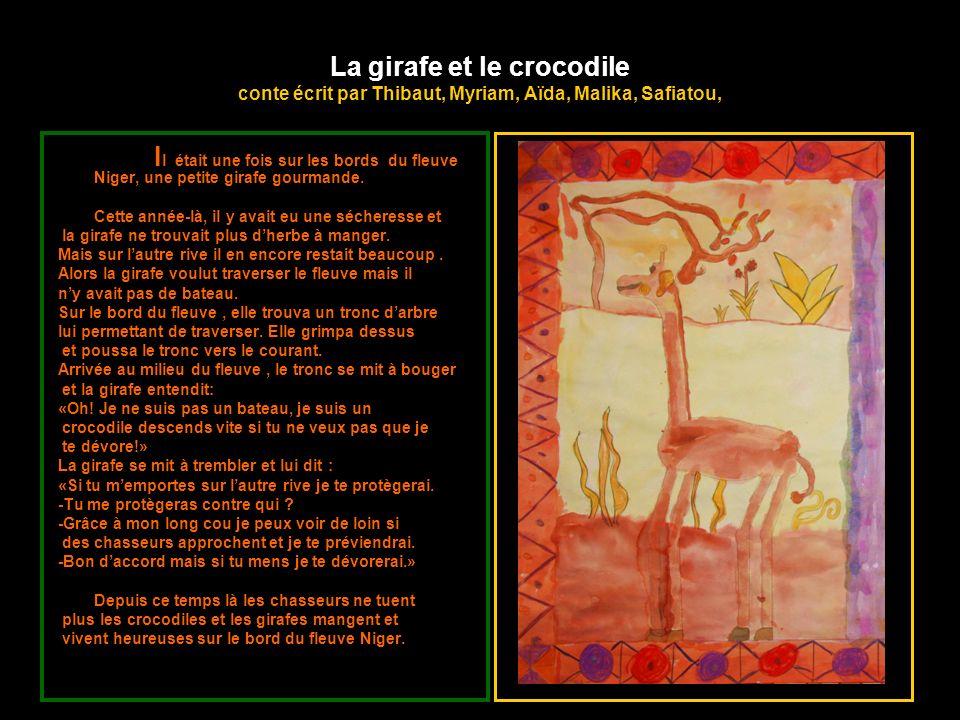 La girafe et le crocodile conte écrit par Thibaut, Myriam, Aïda, Malika, Safiatou, I l était une fois sur les bords du fleuve Niger, une petite girafe gourmande.