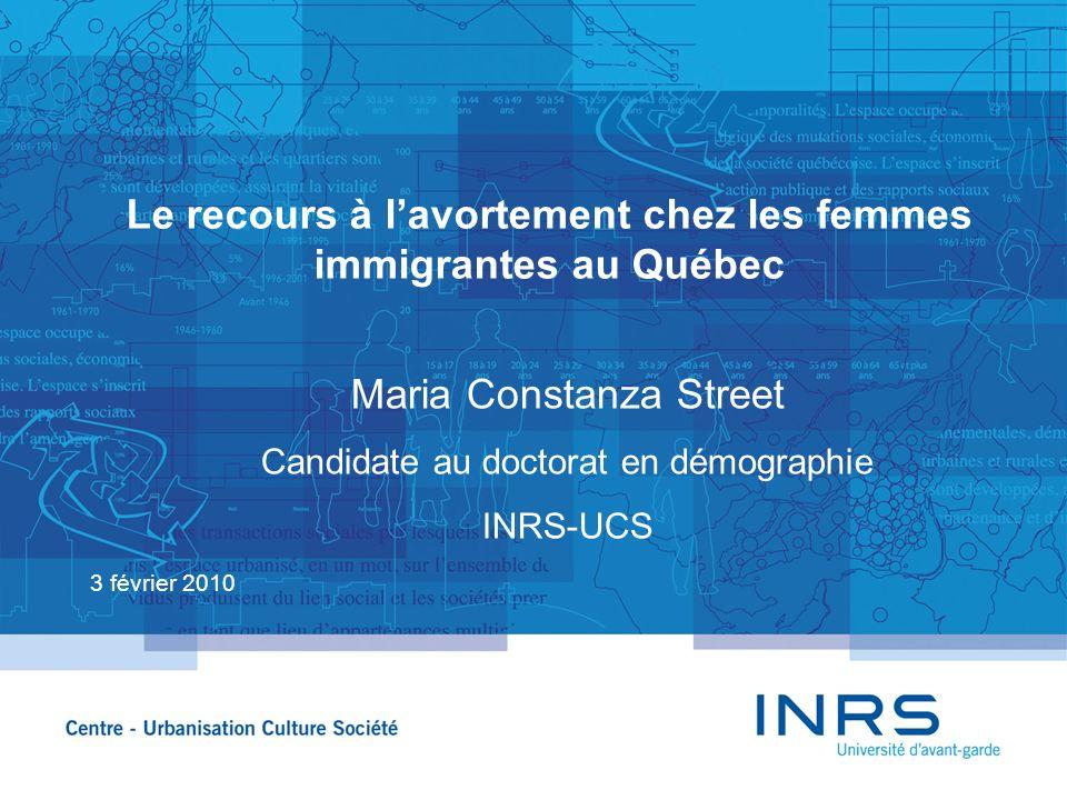 Le recours à lavortement chez les femmes immigrantes au Québec 3 février 2010 Maria Constanza Street Candidate au doctorat en démographie INRS-UCS