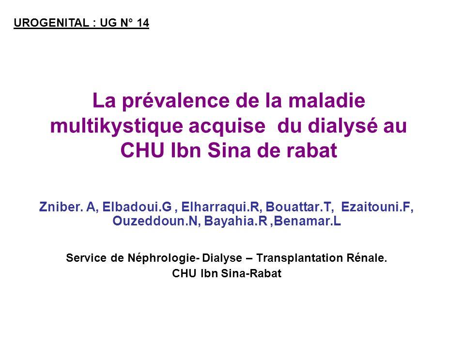La prévalence de la maladie multikystique acquise du dialysé au CHU Ibn Sina de rabat Zniber. A, Elbadoui.G, Elharraqui.R, Bouattar.T, Ezaitouni.F, Ou