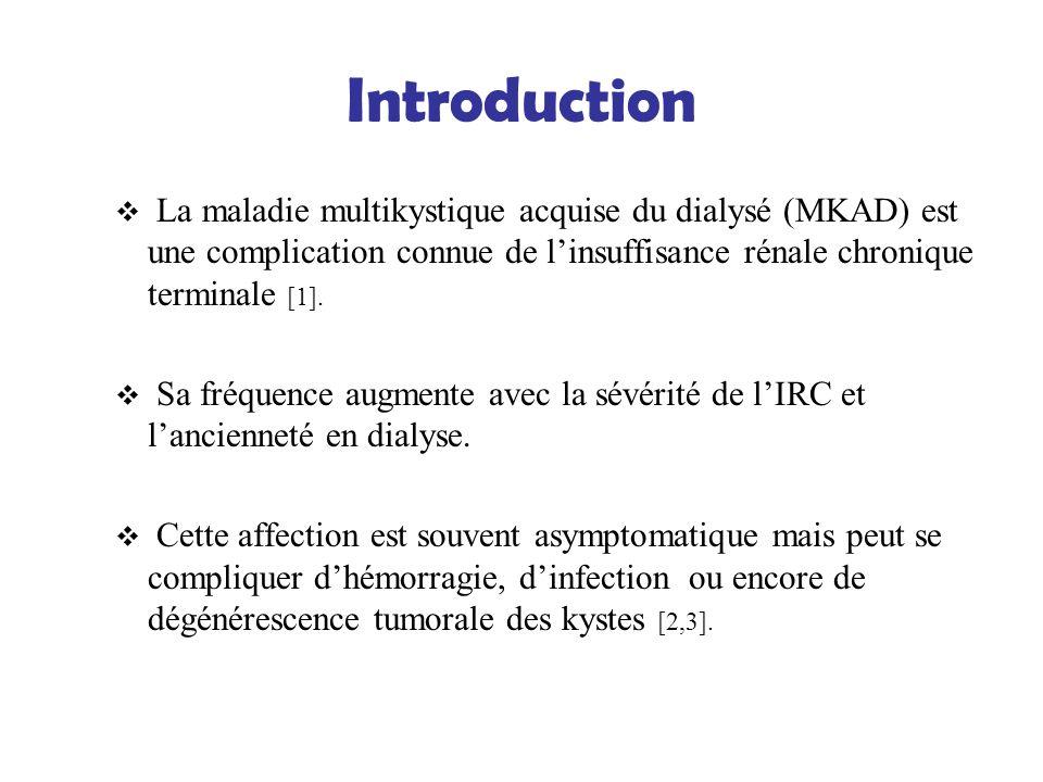 Introduction La maladie multikystique acquise du dialysé (MKAD) est une complication connue de linsuffisance rénale chronique terminale [1]. Sa fréque