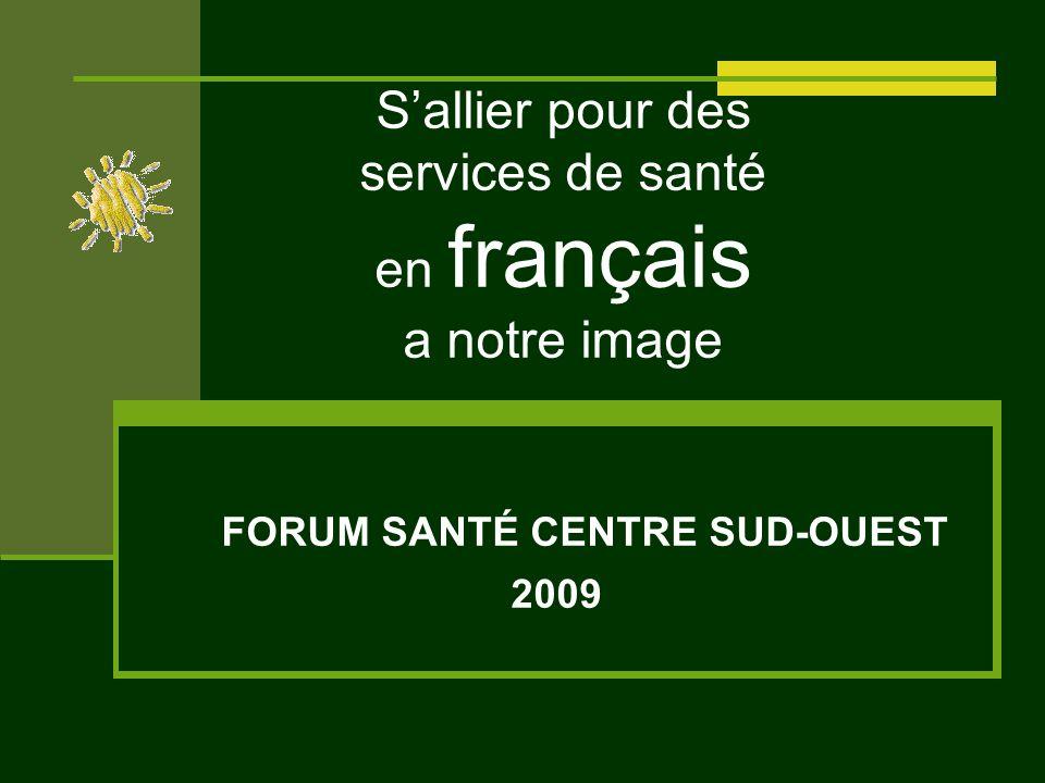 Sallier pour des services de santé en français a notre image FORUM SANTÉ CENTRE SUD-OUEST 2009