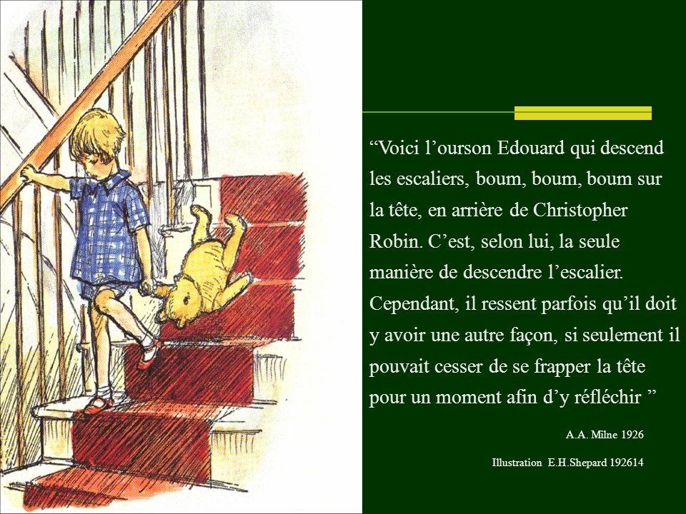 Voici lourson Edouard qui descend les escaliers, boum, boum, boum sur la tête, en arrière de Christopher Robin.