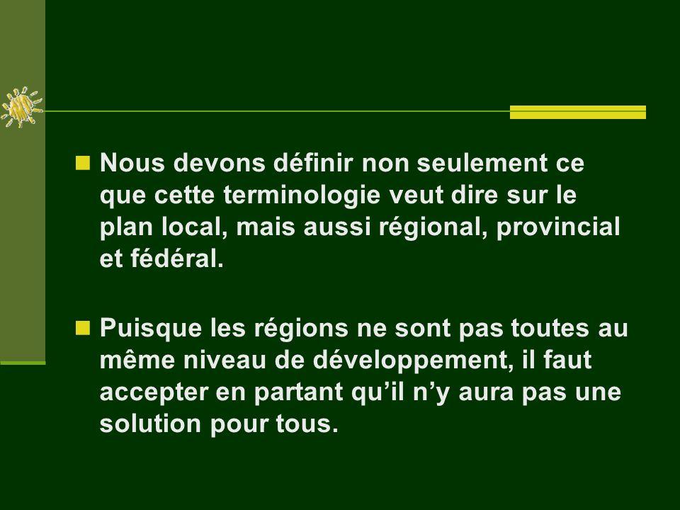 Nous devons définir non seulement ce que cette terminologie veut dire sur le plan local, mais aussi régional, provincial et fédéral.