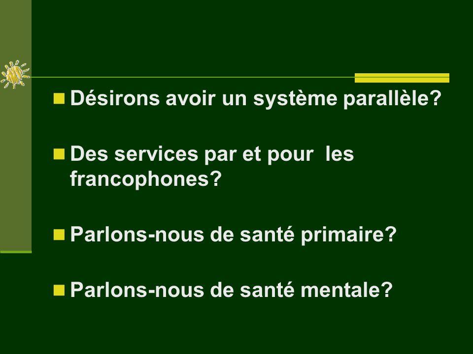 Désirons avoir un système parallèle. Des services par et pour les francophones.