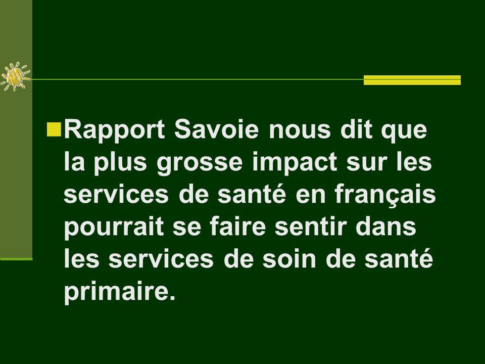 Rapport Savoie nous dit que la plus grosse impact sur les services de santé en français pourrait se faire sentir dans les services de soin de santé primaire.