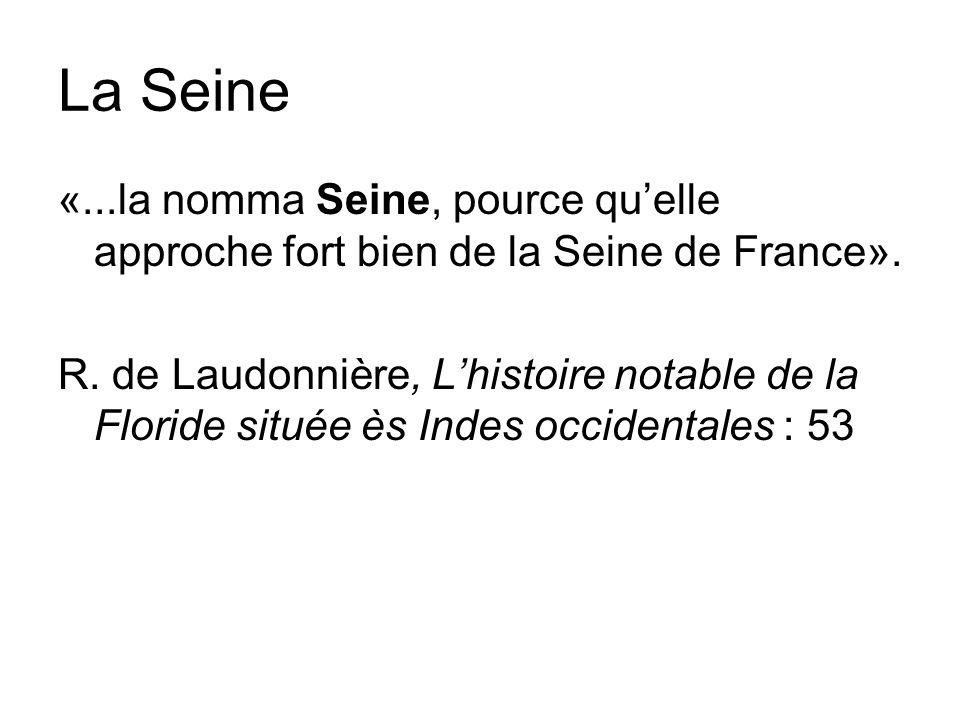 La Seine «...la nomma Seine, pource quelle approche fort bien de la Seine de France».