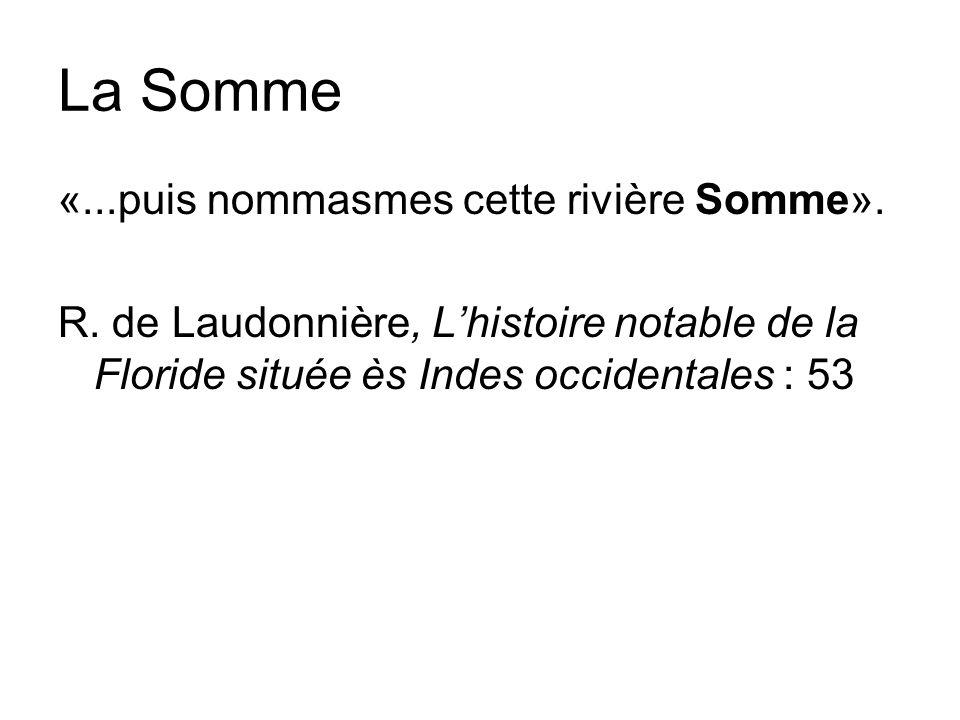 La Somme «...puis nommasmes cette rivière Somme».R.