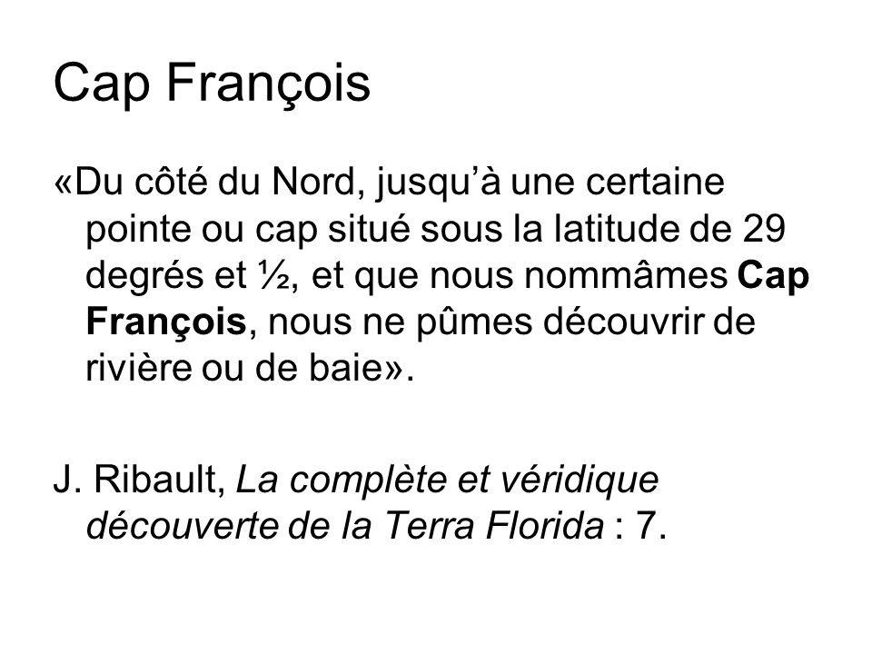 Cap François «il prist port en nouvelle France, terrissant pres un cap (...) lequel à son abord, il appela Cap François en lhonneur de notre France».