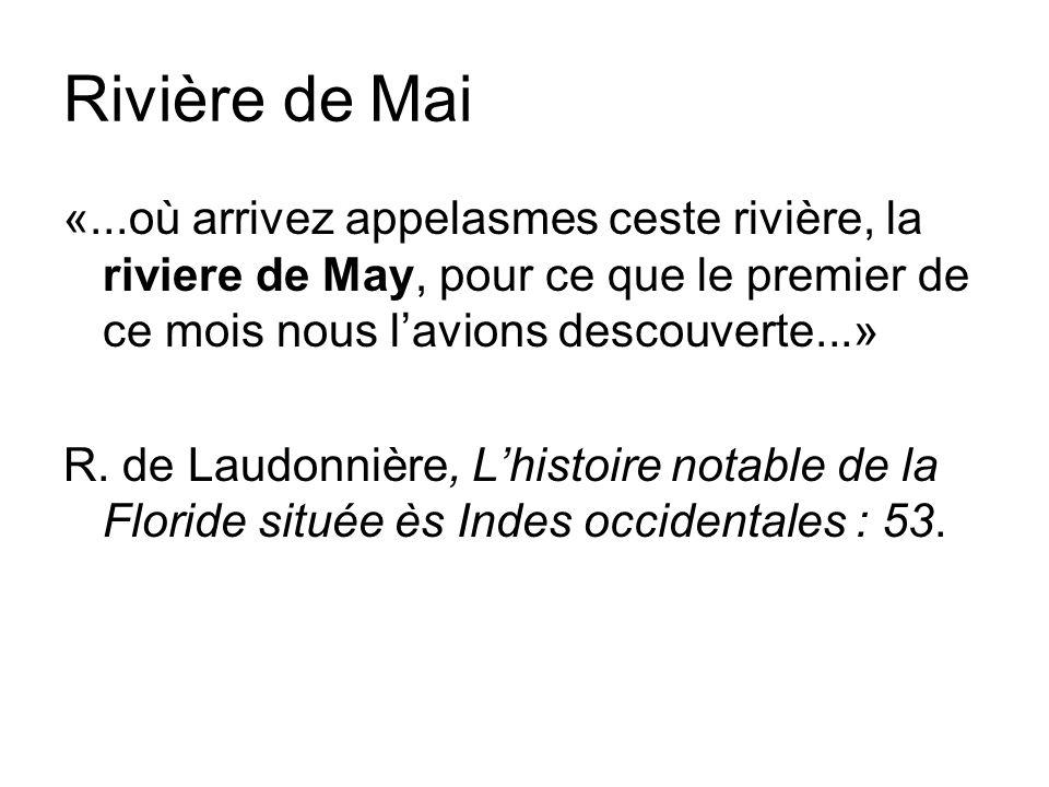 Rivière de Mai «...où arrivez appelasmes ceste rivière, la riviere de May, pour ce que le premier de ce mois nous lavions descouverte...» R.
