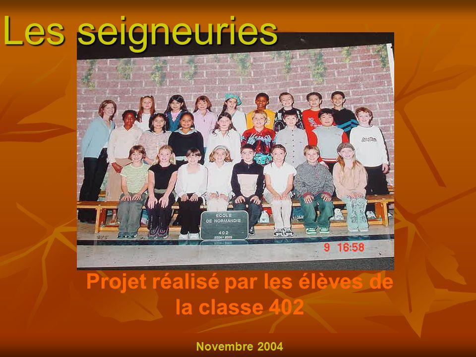 Les seigneuries Projet réalisé par les élèves de la classe 402 Novembre 2004