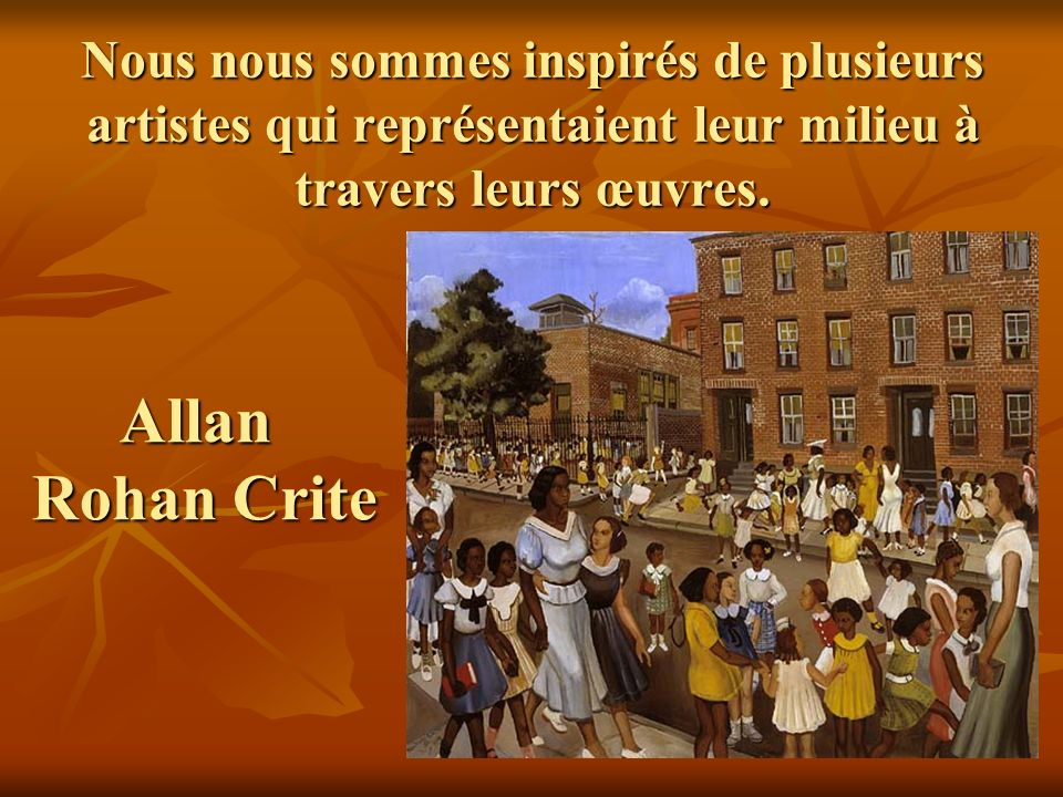 Nous nous sommes inspirés de plusieurs artistes qui représentaient leur milieu à travers leurs œuvres. Allan Rohan Crite