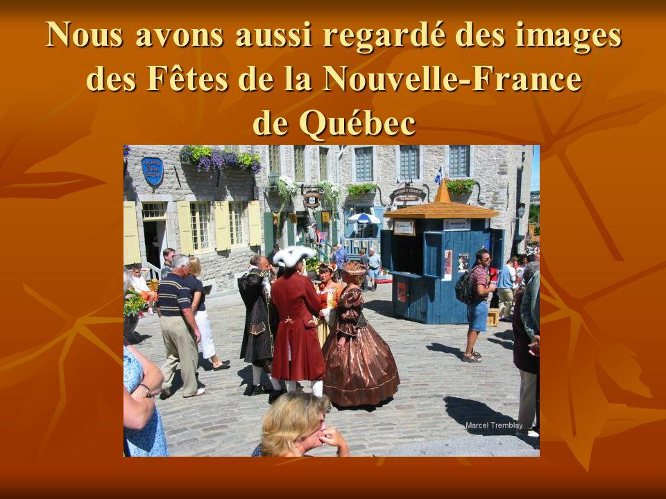Nous avons aussi regardé des images des Fêtes de la Nouvelle-France de Québec