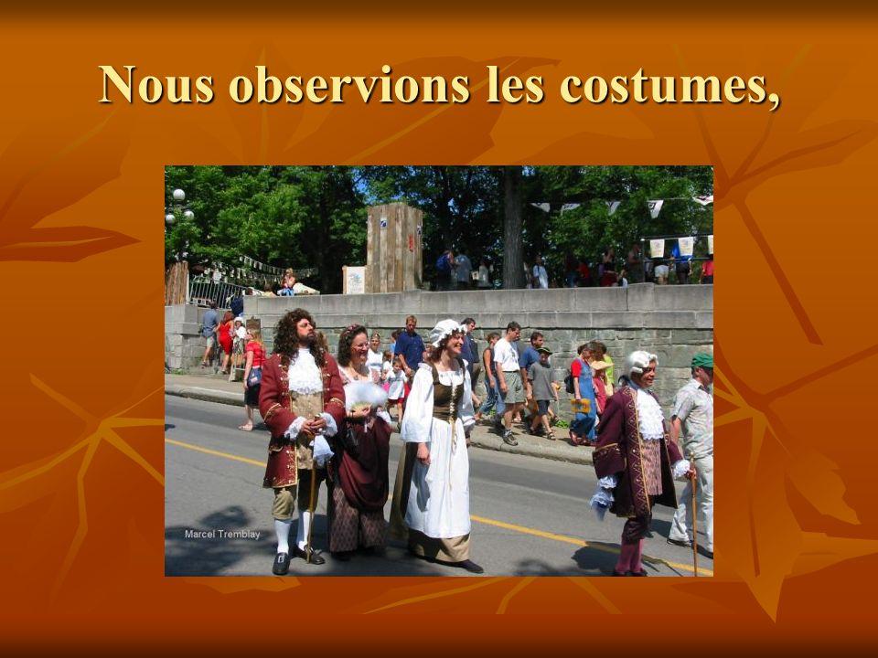Nous observions les costumes,