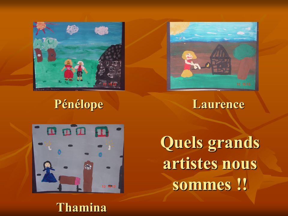 Pénélope Thamina Laurence Quels grands artistes nous sommes !!