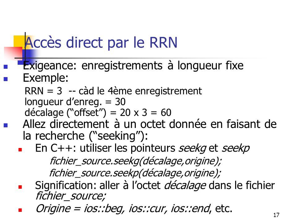 17 Accès direct par le RRN Exigeance: enregistrements à longueur fixe Exemple: RRN = 3 -- càd le 4ème enregistrement longueur denreg.